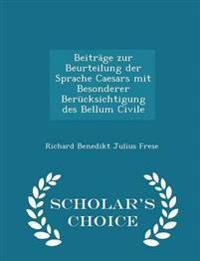 Beitrage Zur Beurteilung Der Sprache Caesars Mit Besonderer Berucksichtigung Des Bellum Civile - Scholar's Choice Edition