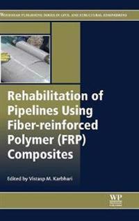 Rehabilitation of Pipelines Using Fiber-reinforced Polymer Frp Composites