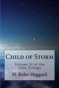 Child of Storm (the Zulu Trilogy, Volume II): An Allan Quatermain Adventure