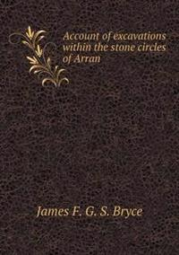 Account of Excavations Within the Stone Circles of Arran