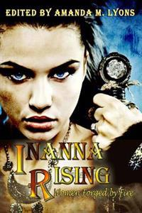 Inanna Rising: Women Forged by Fire