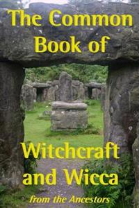 The Common Book of Witchcraft and Wicca