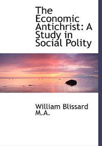 The Economic Antichrist: A Study in Social Polity