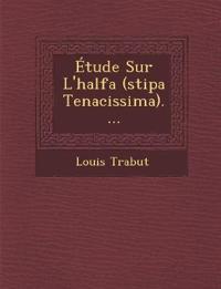 Etude Sur L'Halfa (Stipa Tenacissima)....