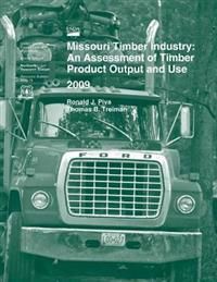 Missouri Timber Industry: An Assessment of Timber Product Output and Use 2009