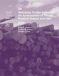 Nebraska Timber Industry: An Assessment of Timber Product Output and Use 2009