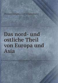 Das Nord- Und Ostliche Theil Von Europa Und Asia