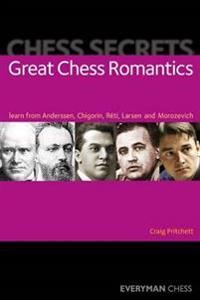 Great Chess Romantics: Learn from Anderssen, Chigorin, Reti, Larsen and Morozevich