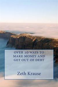 Over 10 Ways to Make Money and Get Out of Debt