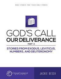 God's Call Our Deliverance Part II: Stories from Exodus, Leviticus, Numbers, and Deuteronomy