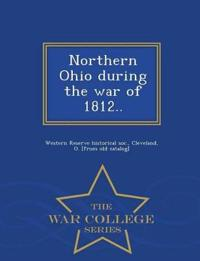 Northern Ohio During the War of 1812.. - War College Series