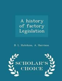 A History of Factory Legislation - Scholar's Choice Edition