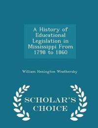 A History of Educational Legislation in Mississippi from 1798 to 1860 - Scholar's Choice Edition