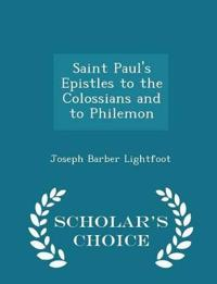 Saint Paul's Epistles to the Colossians and to Philemon - Scholar's Choice Edition