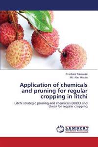 Application of Chemicals and Pruning for Regular Cropping in Litchi