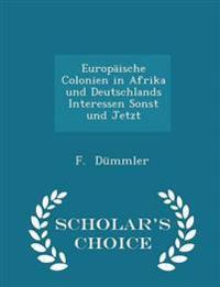 Europaische Colonien in Afrika Und Deutschlands Interessen Sonst Und Jetzt - Scholar's Choice Edition