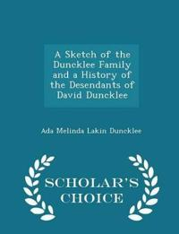 A Sketch of the Duncklee Family and a History of the Desendants of David Duncklee - Scholar's Choice Edition
