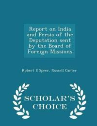 Report on India and Persia of the Deputation Sent by the Board of Foreign Missions - Scholar's Choice Edition