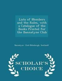 Lists of Members and the Rules, with a Catalogue of the Books Printed for the Bannatyne Club - Scholar's Choice Edition