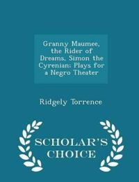 Granny Maumee, the Rider of Dreams, Simon the Cyrenian; Plays for a Negro Theater - Scholar's Choice Edition