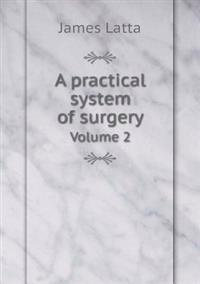 A Practical System of Surgery Volume 2