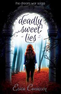 Deadly Sweet Lies: The Dream War Saga