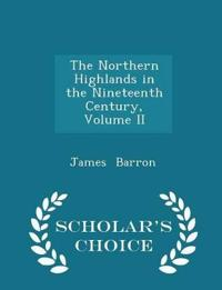 The Northern Highlands in the Nineteenth Century, Volume II - Scholar's Choice Edition