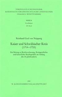 Kaiser Und Schwabischer Kreis (1714-1733): Ein Beitrag Zu Reichsverfassung, Kreisgeschichte Und Kaiserlicher Reichspolitik Am Anfang Des 18. Jahrhunde