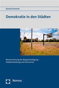 Demokratie in Den Stadten: Neuvermessung Der Burgerbeteiligung - Stadtentwicklung Und Konversion