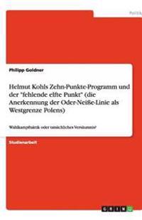Helmut Kohls Zehn-Punkte-Programm Und Der Fehlende Elfte Punkt (Die Anerkennung Der Oder-Neie-Linie ALS Westgrenze Polens)