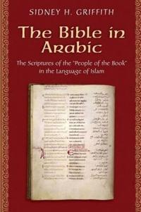 The Bible in Arabic: The Scriptures of the 'People of the Book' in the Language of Islam