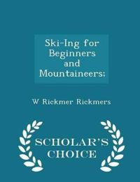 Ski-Ing for Beginners and Mountaineers; - Scholar's Choice Edition