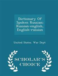 Dictionary of Spoken Russian; Russian-English, English-Russian - Scholar's Choice Edition