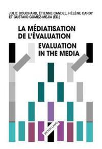 La Mediatisation De L'evaluation/Evaluation in the Media