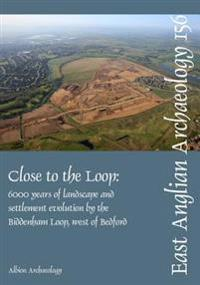 Close to the Loop: Landscape and Settlement Evolution Beside the Biddenham Loop, West of Bedford