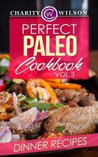 Perfect Paleo Cookbook: Vol.3 Dinner Recipes