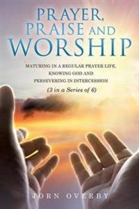 Prayer, Praise and Worship