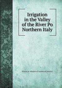 Irrigation in the Valley of the River Po Northern Italy