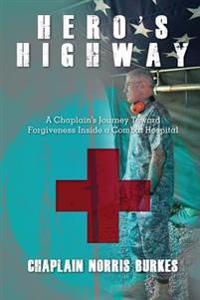 Hero's Highway: A Chaplain's Journey Toward Forgiveness Inside a Combat Hospital