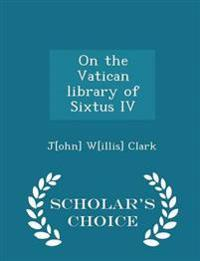 On the Vatican Library of Sixtus IV - Scholar's Choice Edition