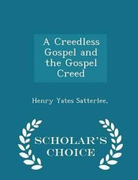A Creedless Gospel and the Gospel Creed - Scholar's Choice Edition