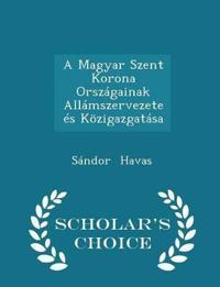 A Magyar Szent Korona Orszagainak Allamszervezete Es Kozigazgatasa - Scholar's Choice Edition