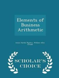 Elements of Business Arithmetic - Scholar's Choice Edition