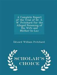 A Complete Report of the Trial of Dr. E. W. Pritchard for the Alleged Poisoning of His Wife and Mother-In-Law - Scholar's Choice Edition