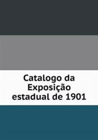 Catalogo Da Exposicao Estadual de 1901