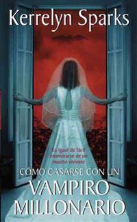 Como Casarse Con Un Vampiro Millonario: Es Igual de Facil Enamorarse de Un Muerto Viviente