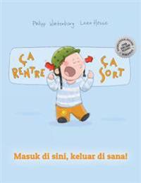CA Rentre, CA Sort ! Masuk Di Sini, Keluar Di Sana!: Un Livre D'Images Pour Les Enfants (Edition Bilingue Francais-Indonesien)