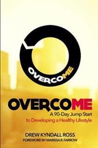 Overcome: A 90-Day Jump Start to Developing a Healthy Lifestyle