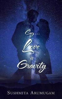 Cuz...Love Is Gravity