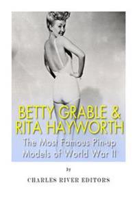 Betty Grable & Rita Hayworth: The Most Famous Pin-Up Models of World War II